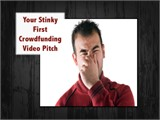 Your Stinky First Crowdfunding Video Pitch